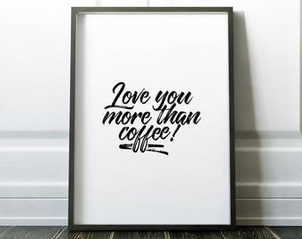 Black and white, love you coffee, business printable, morning gorgeous, coffee morning, modern kitchen art, funny kitchen print, hand writt
