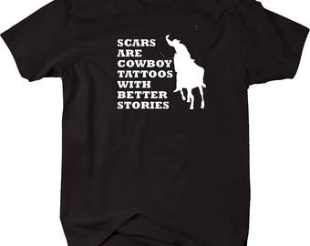 Scars are Cowboy Tattoos with Better Stories Rodeo Country Southern - J193