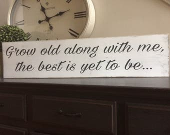 "Grow old along with me the best is yet to be...  Ready to ship!  Measures approx. 39"" x 9.25"""