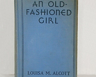 An Old-Fashioned Girl Louisa M Alcott Complete Authorized Edition 1912 Little Brown and Company
