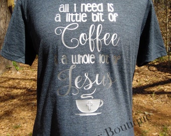 All I need is Coffee and Jesus, Inspirational, Christian Shirt, Easter Shirt, Women's Vneck