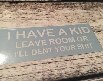 I have a kid leave room or I'll dent your sh*t decal - Bad Parent - Bad Driver - Humor - Parenting Humor -  Kids on Board - Minivan decal