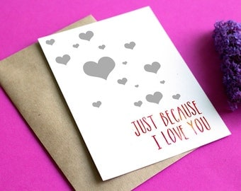 Just Because I Love You Card, greeting card, valentines day card, just because, card for him, card for her, blank inside