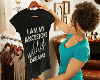 I am my ancestors wildest dreams - Black History Month - Black Girl Magic - Ladies Fitted Shirt