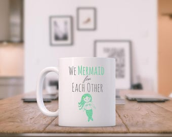 Funny Coffee Mug ~ We Mermaid For Each Other Tea/ Coffee Mug, Cup, Mermaid and Coffee Lovers. Pun.