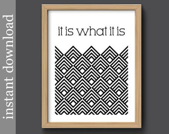 It Is What It Is, Instant Download, black and white, graphic print, quote print, typography art, printable wall art, minimalist, office art
