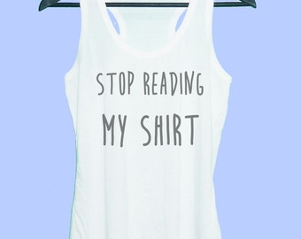 Stop reading my shirt tank top Grey tunic dress or White tank **racerback tank top **women tank top size S M L XL