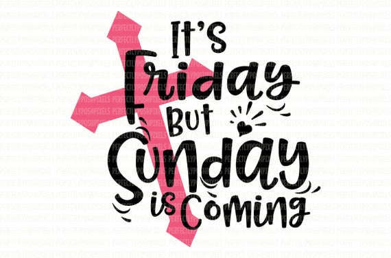 It S Friday But Sunday Is Coming Svg File Dxf Eps Png