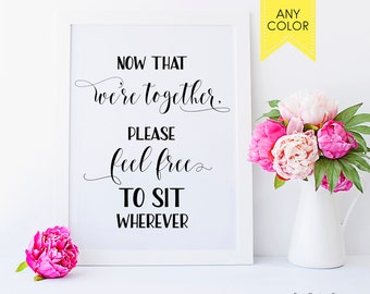 Open seating sign Now that we're together forever Wedding seating sign Wedding signage No seating chart No guest chart Sit where you like