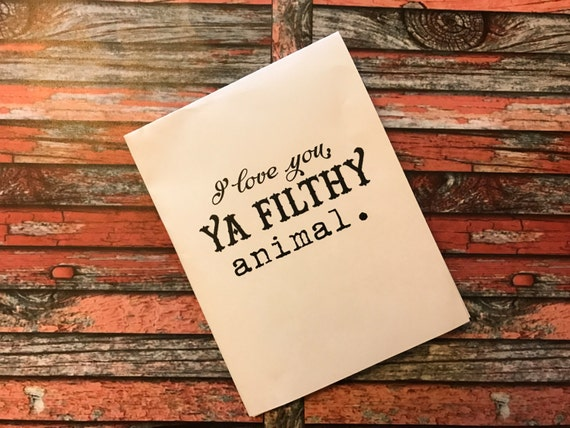 """INSTANT """"I Love you, Ya Filthy Animal. Love, Always."""" Valentine Happy Valentine's Day Quote Digital Download foldable greeting card"""