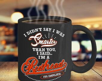 "Redhead Coffee Mug  - ""I didn't say I was smarter than you.. I SAID I'm a Redhead ... (it's implied)"" - Redhead gift."