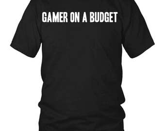 Gamer on a budget, Video Game Shirt, Gaming T-Shirt,  Gamer Shirt,  Gamer Gift, Gamer girl, Gaming gift for girlfriend or boyfriend, Nerd