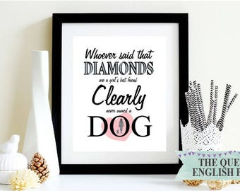 Whoever Said Diamonds Are A Girl's Best Friend Clearly Never Owned A Dog - Dog Lover's Print Dog Gift Digital Download