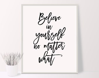 Believe in yourself no matter what typography printable poster, quote print, motivational wall decor, office decor, home decor,digital print