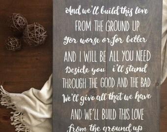 Build This Love From The Ground Up - Wood Sign - Country Lyrics - Dan & Shay - Custom Wood Sign - Rustic Wood Sign