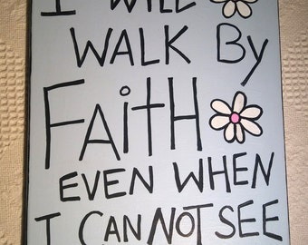 I Will Walk By Faith Even When I Can not See, 11 x 14