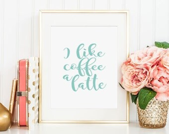 I like coffee a latte - PRINTABLE art, dining room wall decor - instant download 8x10 PDF and JPG, kitchen art, kitchen decor, office art