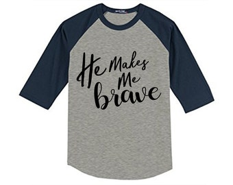 He Makes Me Brave  / Baseball Shirt / Multiple colors / Women