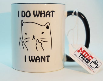 Cat - I do what I want - cute Mug Cup - Coffee Tea Pet