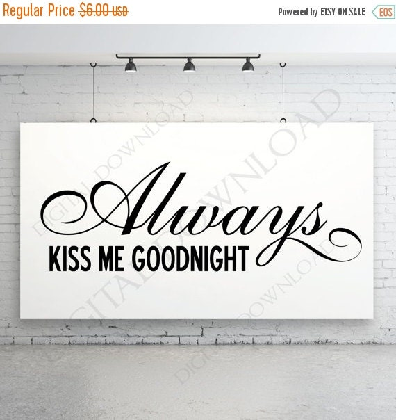 Valentines Sale Always Kiss Me Goodnight By Expressionsdigital