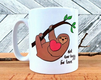 Not Too Lazy For Love Sloth Mug, Valentine's Gift, Anniversary Gift, Humour Mug, Wife Gift, Husband Gift, Fiancee Gift, Love Mug, Sloths