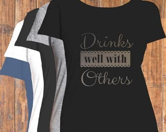 Drinks Well With Others T-Shirt, Women's Flattering Fit Top, CasualFavorite T-Shirt To Wear With Jeans