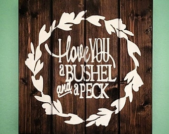 I Love You A Bushel And A Peck, Wood Sign, Country Chic Decor