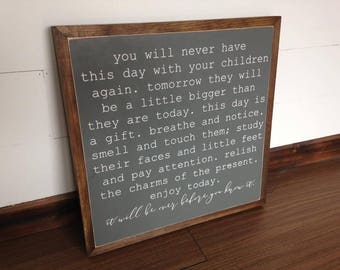 "you will never have this day with your children again | 18""x18"" 