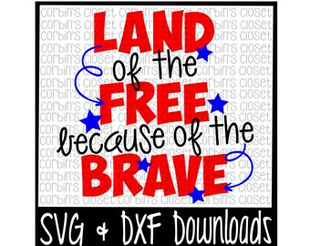 Land of the Free because of the Brave * 4th of July Cutting File - DXF & SVG Files - Silhouette Cameo, Cricut