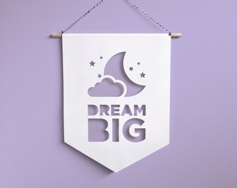 Dream Big Wall Hanging / Banner / Flag / Pennant / Baby Room Decor / Nursery Flags / Nursery Decor / Kids Room Banner / Baby Quotes / Craft
