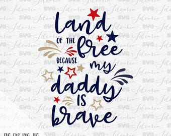 Land of the free because my daddy is brave, 4th of July Svg, Patriotic Svg, Summer Svg, fourth of july svg, independence day, svg files, dxf
