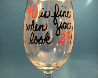 40 is fine when you look 29 - Wine Glass