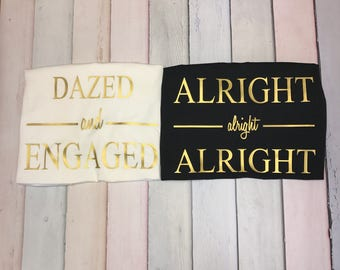Bachelorette Party Shirts, Dazed and Engaged, Dazed and Confused, arlight alright alright, Bachelorette party tanks, bachelorette party,