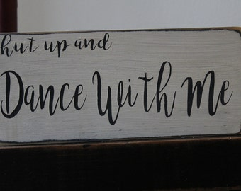 Dance with Me Wood Sign, Shut Up and Dance With Me Sign, Wedding Sign, Wedding Decoration, Marriage, Recption Decoration, Family, Love,
