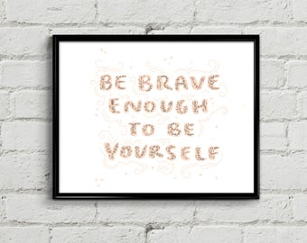 Be Brave Enough To Be Yourself - 8x10 - Illustration