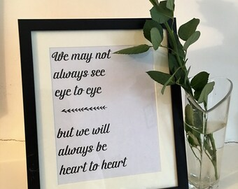 anniversary, mother's day, birthday present, 'we may not always see eye to eye, but we are always heart to heart' print