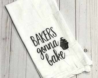 Bakers Gonna Bake Flour Sack Dish Towel -Kitchen Towel