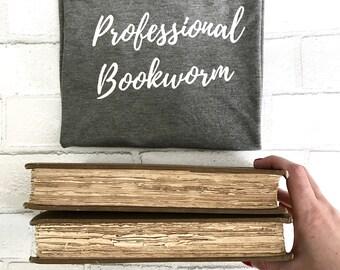 Professional Bookworm Shirt | FREE SHIPPING Book Worm Word Writer Reading Inspirational Quote Shirt | Fandom Bibliophile