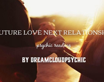 Future love romantic partner next relationship boyfriend/girlfriend in depth psychic reading