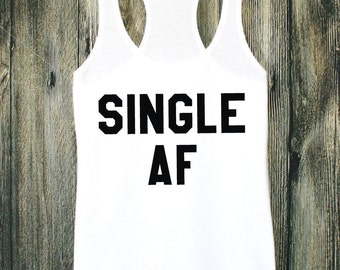 Single AF | Graphic Tee | Valentines | Valentines Day | Valentine Shirts | Valentines Day Shirts | Valentines Gift | Single Shirt | AF Shirt