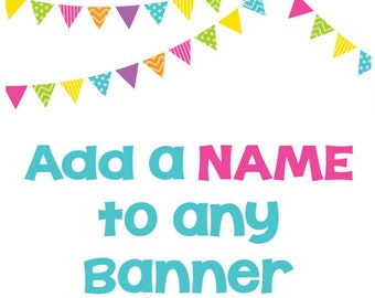 Banner Add on: Add a NAME to any banner ~ Personalize Your Banner ~ Happy Birthday Name Custom