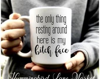 The Only Thing Resting Around Here Is My Bitch Face Mug, Large Coffee or Tea Mug, 15oz Coffee or Tea Mug, Gift Mug