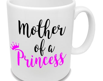 Mother Of A Princess * Unique Mug * Mother's Day * Coffee Mug * Birthday Gift *