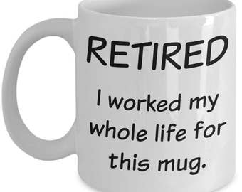 Retirement Gifts for Women, Men - Gag Gifts for Coworkers - Retired - I Worked My Whole Life For This Mug - Funny Coffee Mug Gift - 11oz Cup