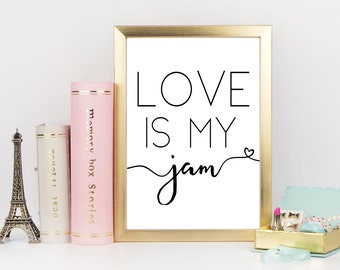 Wall Art Print, Print Art, Print Quotes, Gift For Her, Love Is My Jam, Love Signs, Black and White, Art Prints, Wall Art, Wall Décor, Love