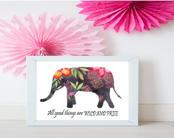 All good things are wild and free print, Elephant print, Elephant Wall Art, Elephant Home Decor, Elephant Art, Motivational Quote