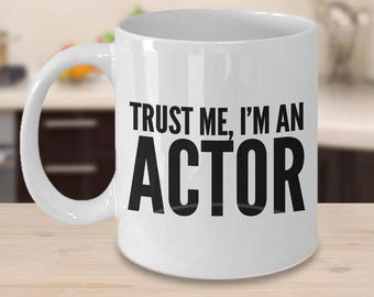 Trust Me, I'm an Actor Coffee Mug - Funny Gift for Actors, Thespians, Stage Actors and Lovers of Theatre
