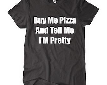 Buy Me Pizza Tell Me I'm Pretty T-Shirt