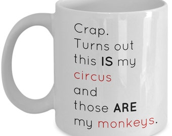 Crap. Turns out this IS my circus and those ARE my monkeys. 11 oz mug and 15 oz mug options.