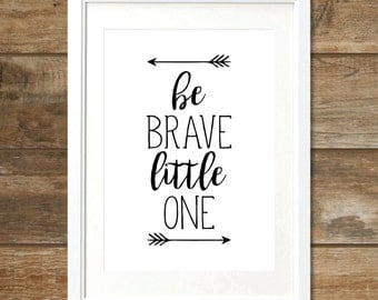 Be Brave Little One - Black - Digital Print, Instant Download, Printable Wall Art, Nursery Decor, A4 size